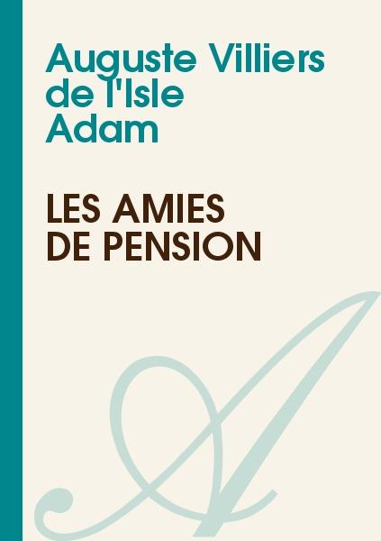 Auguste Villiers de l'Isle Adam - Les amies de pension