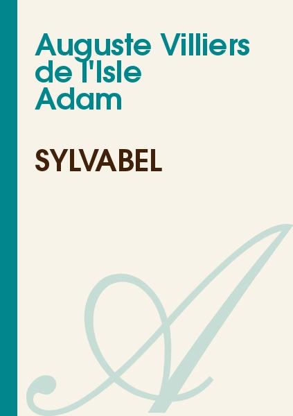 Auguste Villiers de l'Isle Adam - Sylvabel