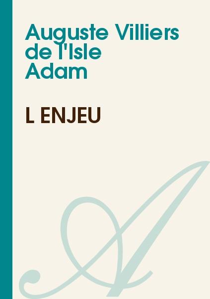 Auguste Villiers de l'Isle Adam - L'enjeu