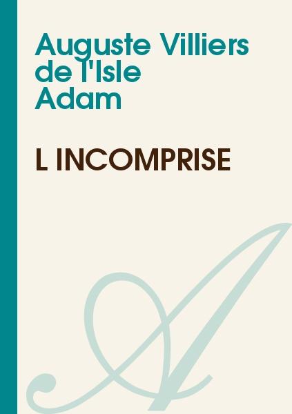 Auguste Villiers de l'Isle Adam - L'incomprise