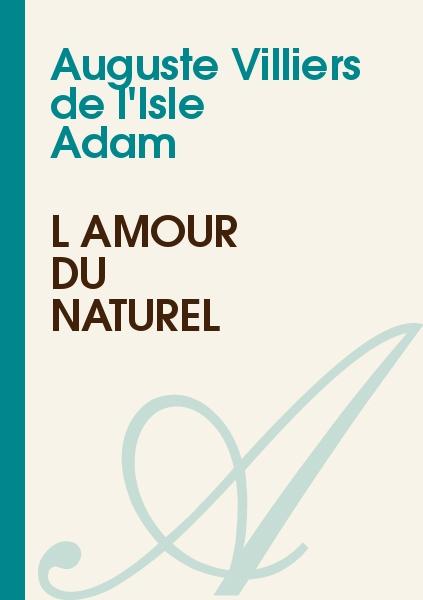 Auguste Villiers de l'Isle Adam - L'amour du naturel