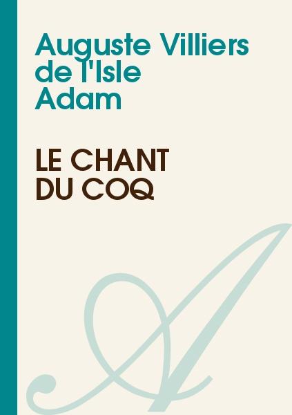 Auguste Villiers de l'Isle Adam - Le chant du coq