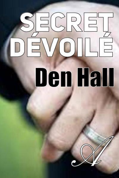 Den Hall - Secret dévoilé