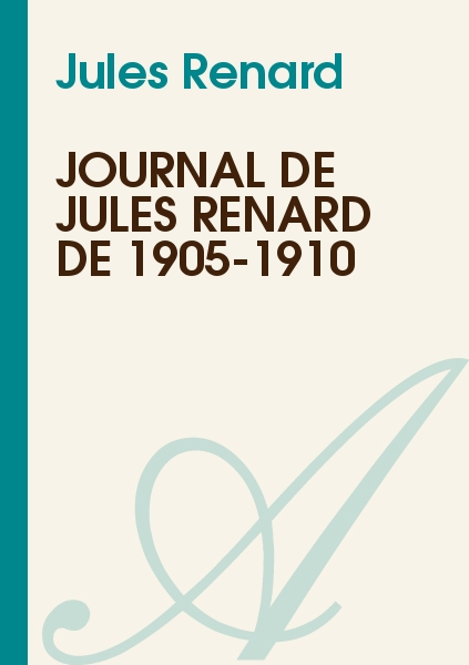 Jules Renard - Journal de Jules Renard de 1905-1910