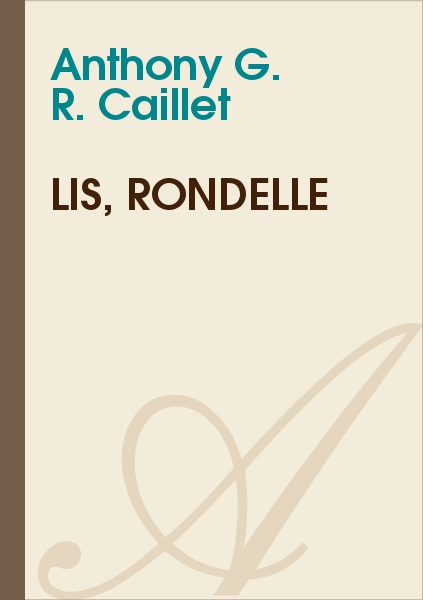 Anthony G. R. CAILLET - Lis, Rondelle