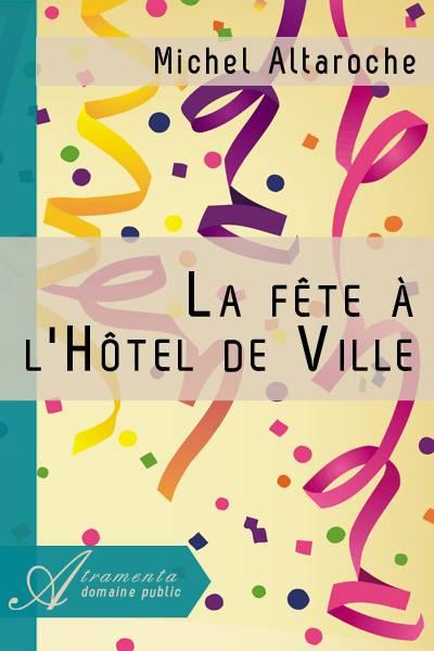 Michel Altaroche - La fête à l'Hôtel de Ville