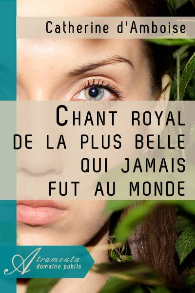 Catherine d'Amboise - Chant royal de la plus belle qui jamais fut au monde