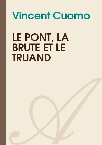 Vincent Cuomo - Le pont, la brute et le truand