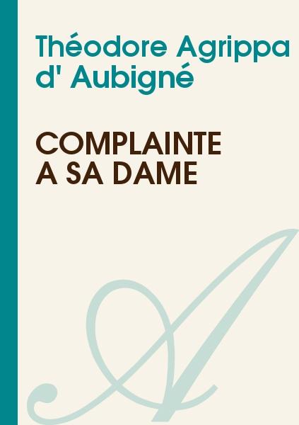 Théodore Agrippa d' Aubigné - Complainte à sa dame