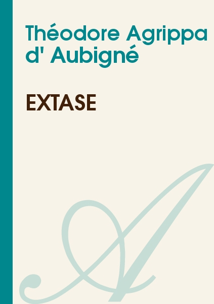 Théodore Agrippa d' Aubigné - Extase