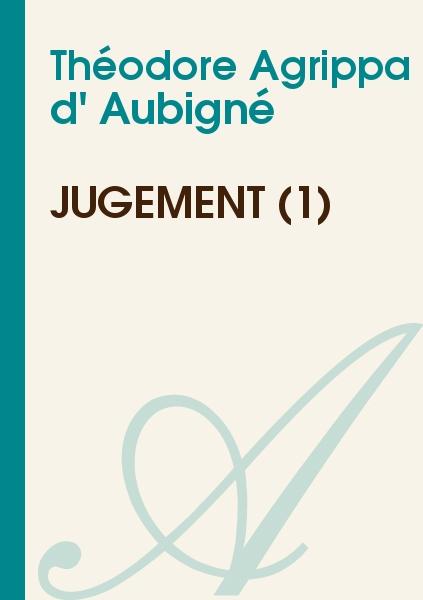 Théodore Agrippa d' Aubigné - Jugement (1)
