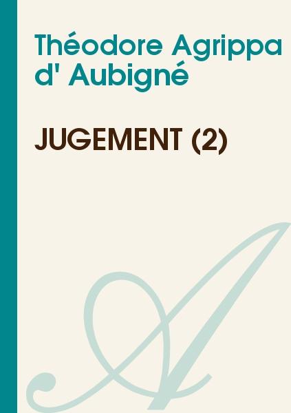 Théodore Agrippa d' Aubigné - Jugement (2)