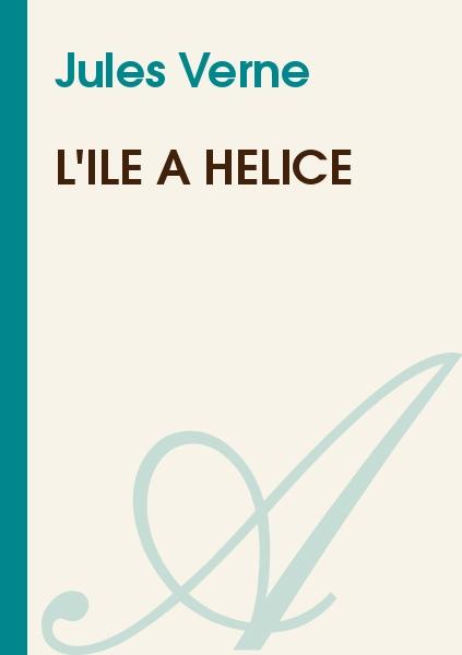 Jules Verne - L'Ile à Hélice