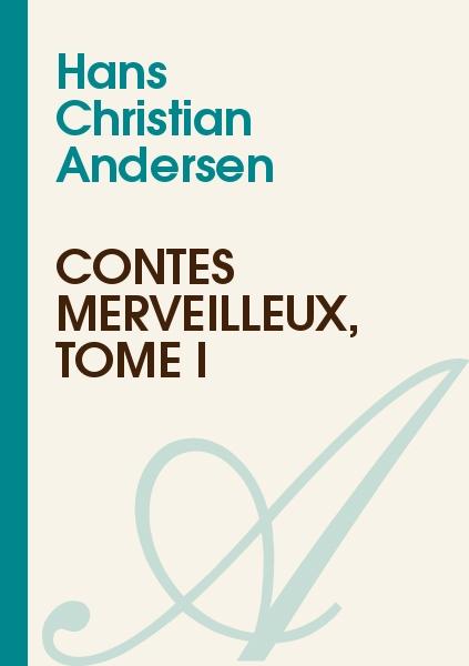 Hans Christian Andersen - Contes Merveilleux, Tome I