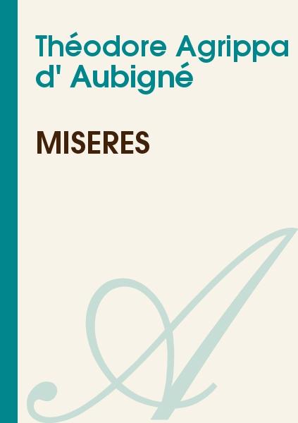 Théodore Agrippa d' Aubigné - Misères