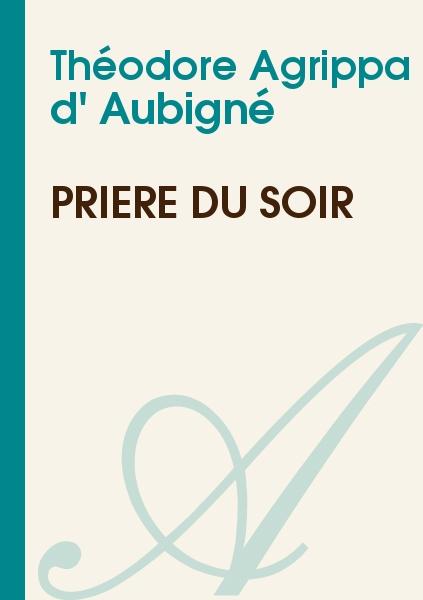 Théodore Agrippa d' Aubigné - Prière du soir