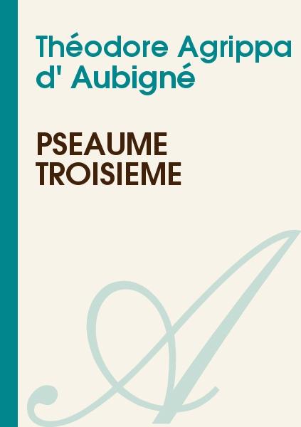 Théodore Agrippa d' Aubigné - Pseaume troisième