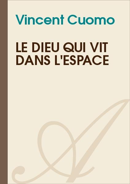 Vincent Cuomo - Le Dieu qui vit dans l'espace