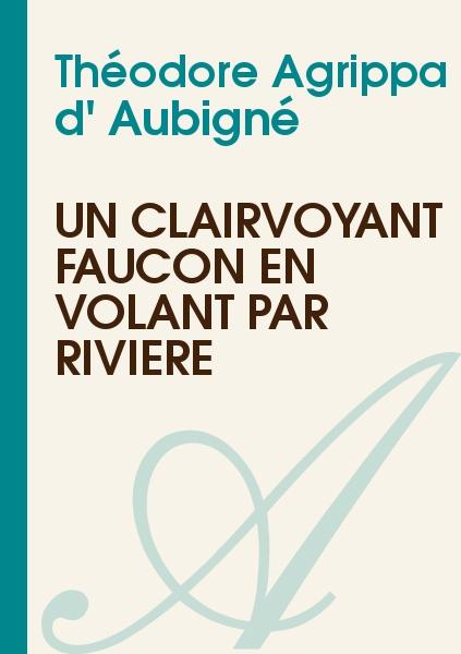 Théodore Agrippa d' Aubigné - Un clairvoyant faucon en volant par rivière