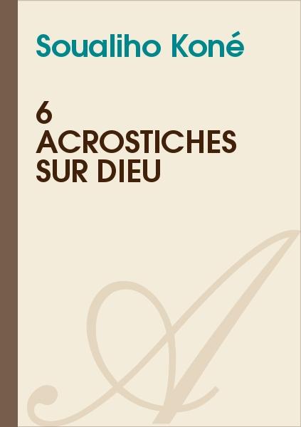6 acrostiches sur dieu  soualiho kon u00e9  - texte int u00e9gral - religions et spiritualit u00e9s