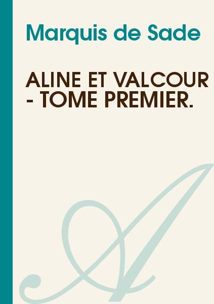 Marquis de Sade - Aline et Valcour - Tome Premier.