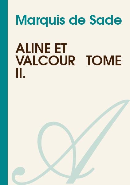 Marquis de Sade - Aline et Valcour : Tome II.
