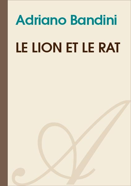Le Lion Et Le Rat Adriano Bandini Texte Intégral Poésie