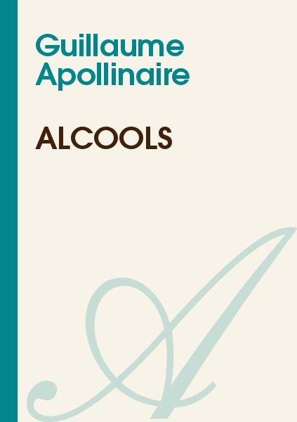 Alcools guillaume apollinaire texte int gral po sie for Coeur couronne et miroir apollinaire