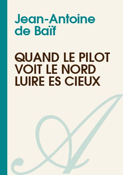 Jean-Antoine de Baïf - Quand le pilot voit le nord luire ès cieux