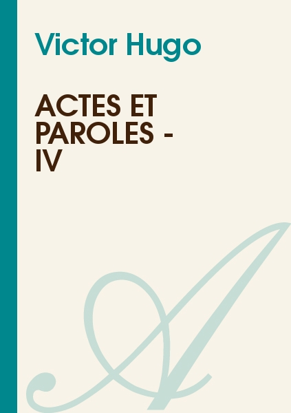 Victor Hugo - Actes et Paroles - IV