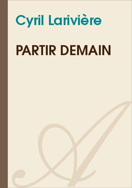 Partir Demain Cyril Lariviere Texte Integral Poesie Atramenta