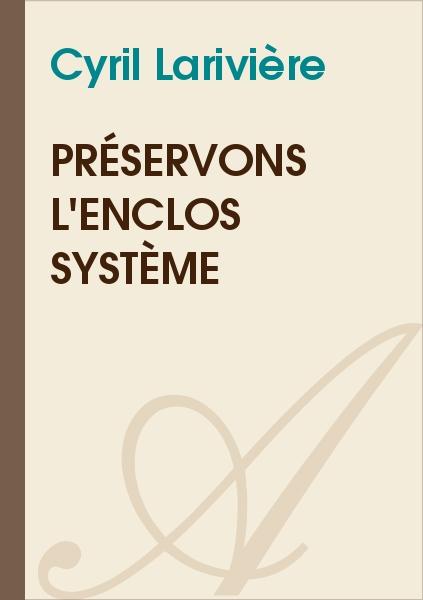 Preservons L Enclos Systeme Cyril Lariviere Texte Integral