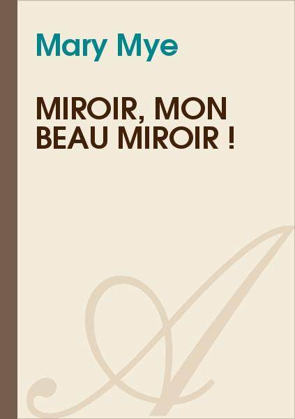 Miroir mon beau miroir mary mye texte int gral for Miroir mon beau miroir