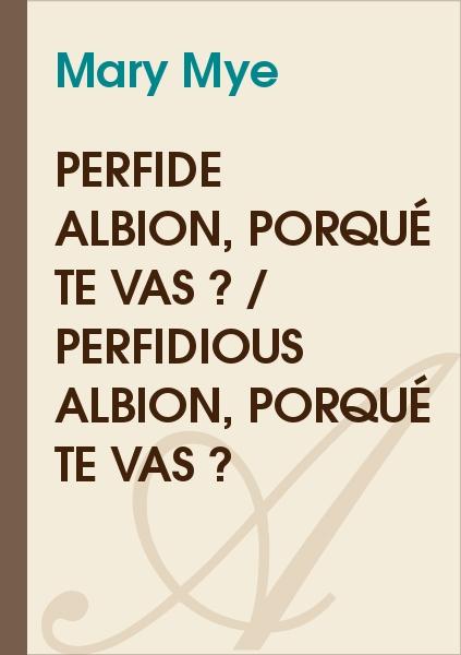 Perfide Albion, Porqué Te Vas ? / Perfidious Albion