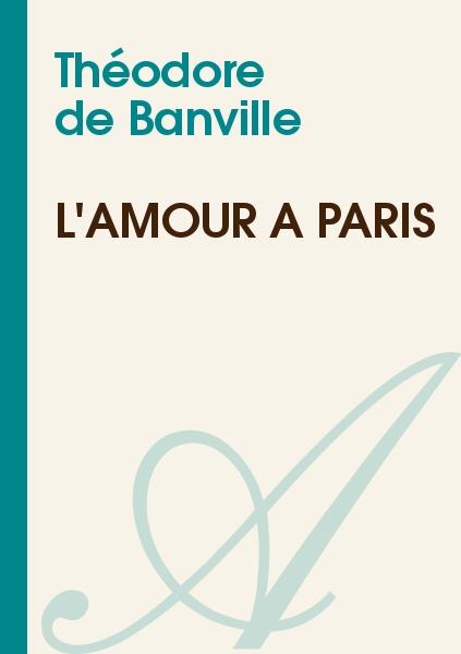 Théodore de Banville - L'amour à Paris