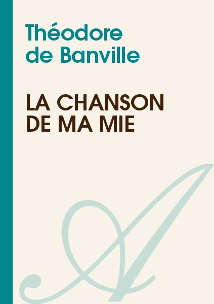 Théodore de Banville - La chanson de ma mie