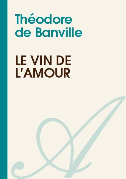 Théodore de Banville - Le vin de l'Amour