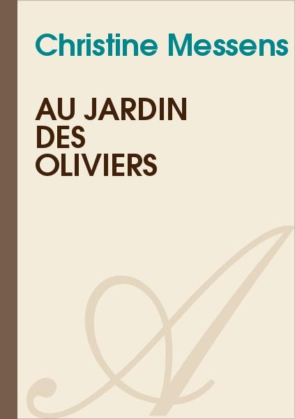 Au jardin des oliviers christine messens texte for Au jardin des oliviers
