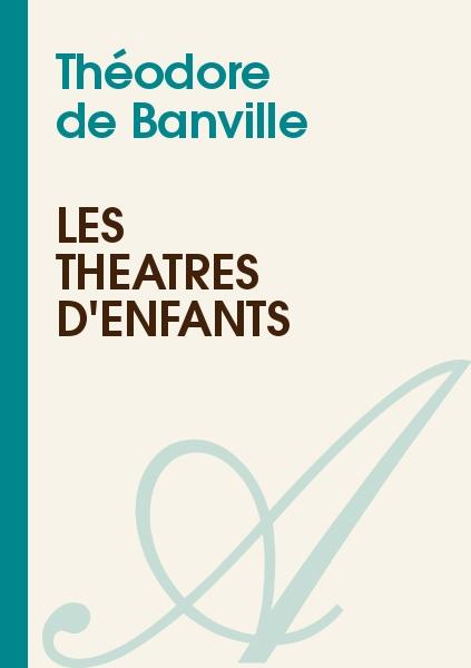 Théodore de Banville - Les théatres d'enfants