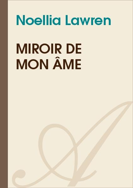 Miroir de mon me noellia lawren texte int gral for Miroir de l ame