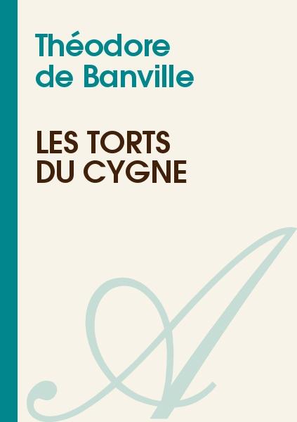 Théodore de Banville - Les torts du cygne