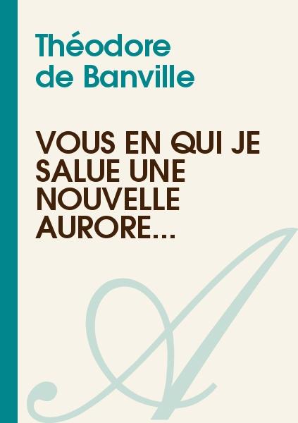 Théodore de Banville - Vous en qui je salue une nouvelle aurore...