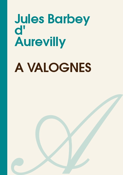 Jules Barbey d' Aurevilly - A Valognes