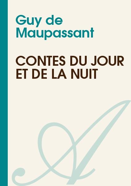 Maupassant, Guy de - Contes du Jour et de la Nuit