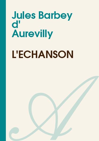 Jules Barbey d' Aurevilly - L'échanson