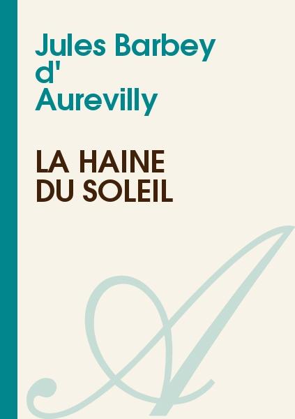 Jules Barbey d' Aurevilly - La haine du soleil