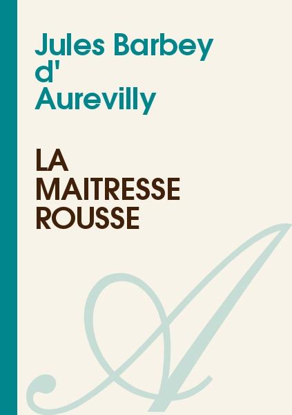 Jules Barbey d' Aurevilly - La Maîtresse rousse