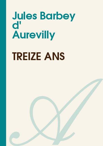 Jules Barbey d' Aurevilly - Treize ans