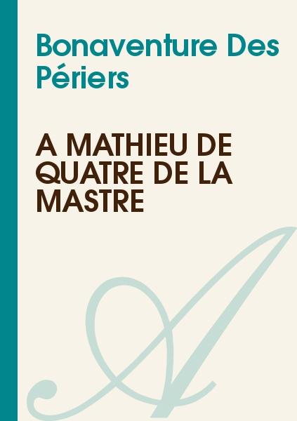Bonaventure Des Périers - A Mathieu de Quatre de la Mastre