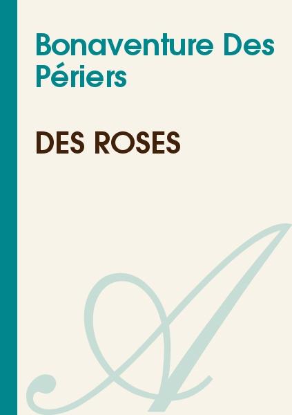 Bonaventure Des Périers - Des roses